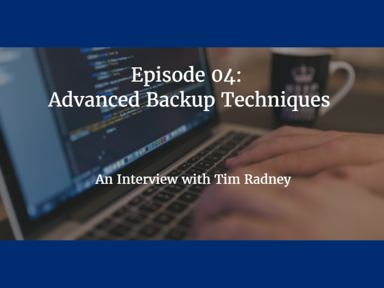 Episode 04: Advanced Backup Techniques with Tim Radney