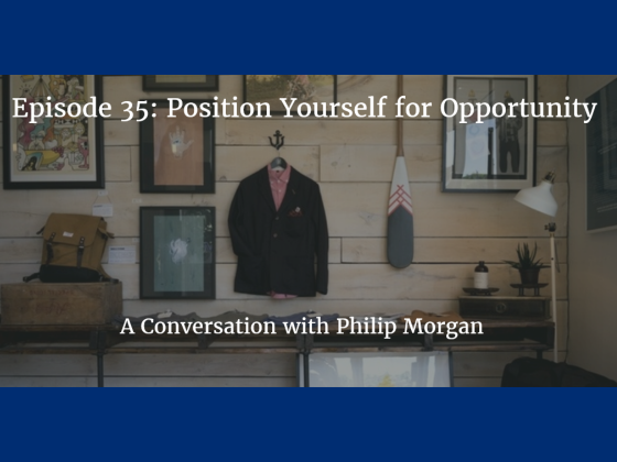 Episode 35: Position Yourself to Better Opportunities