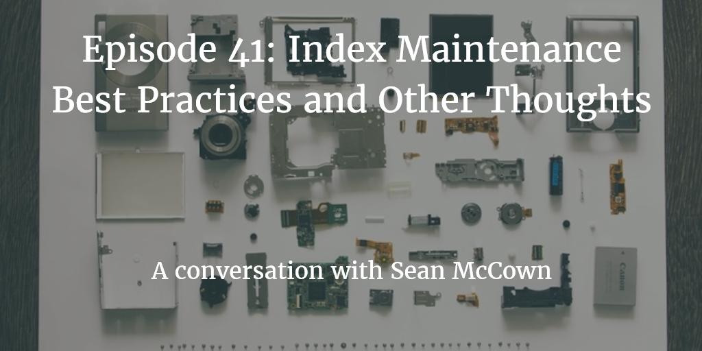 Episode 41: Index Maintenance