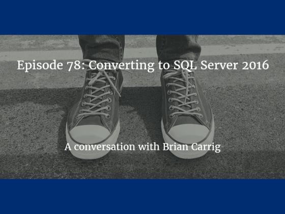 Episode 78: Conversion to SQL Server 2016
