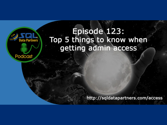 Episode 123: Top 5 things to know when getting admin access