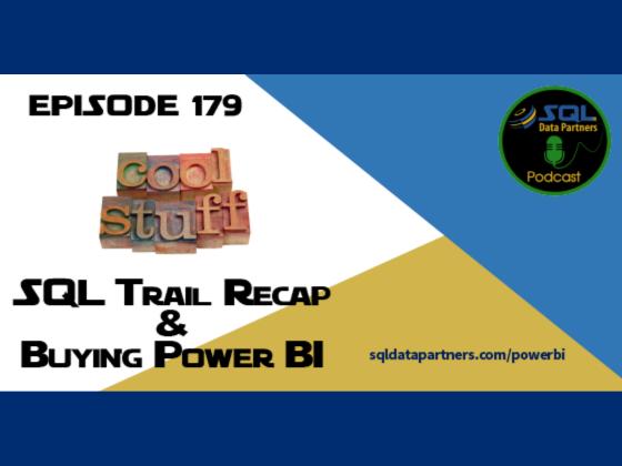 Episode 179: SQL Trail Recap & Buying Power BI
