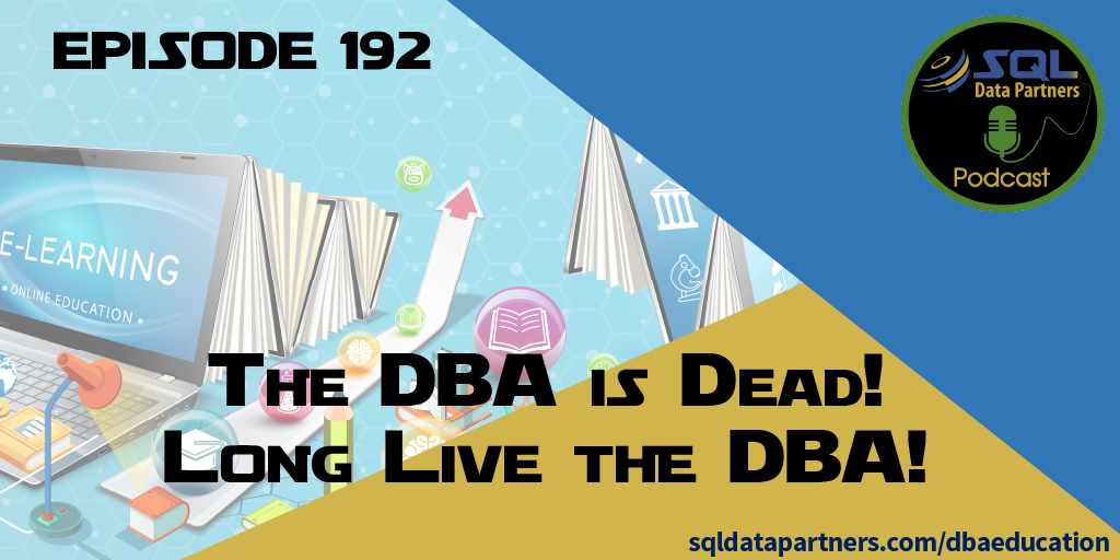 Episode 192: The DBA is Dead! Long Live the DBA!