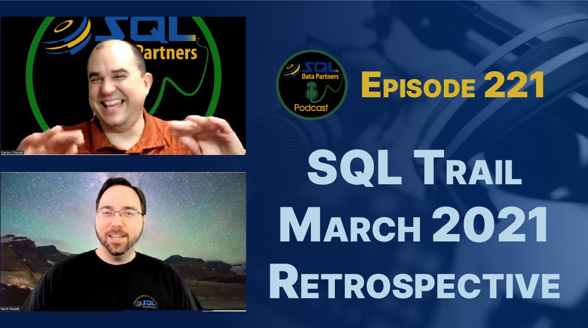 Episode 221: SQL Trail March 2021 Retrospective